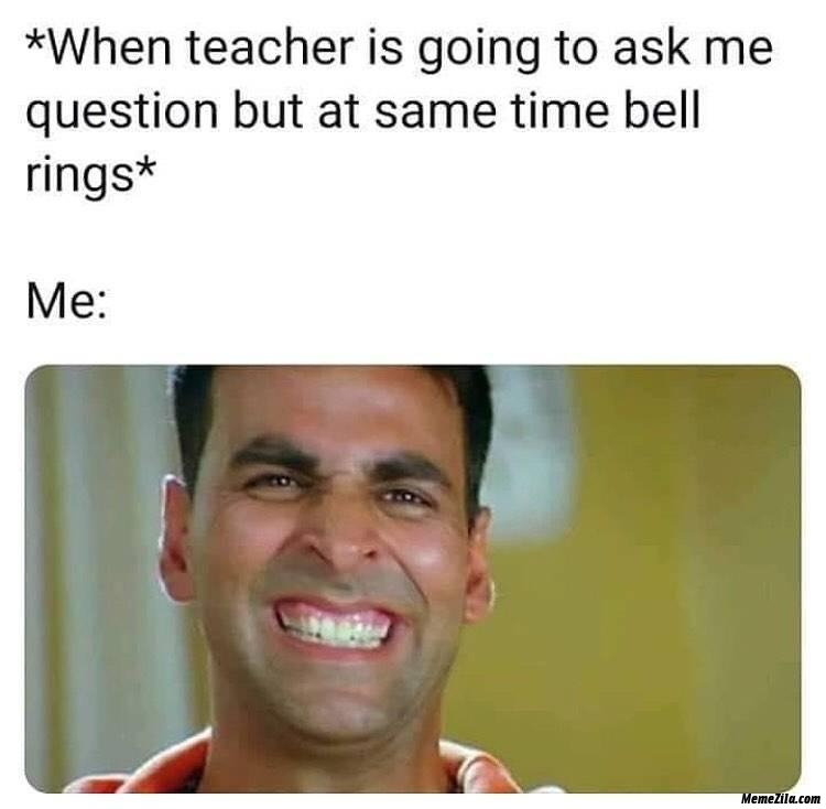 When teacher is going to ask me question but at same time bell rings meme