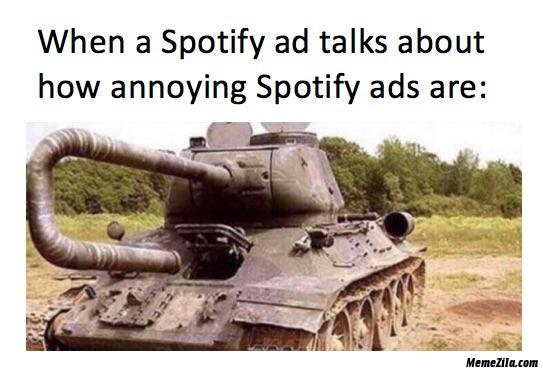 When the spotify ad talks about how annoying spotify ads are meme