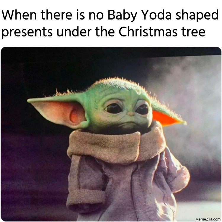 When there is no Baby Yoda shaped presents under the Christmas tree meme