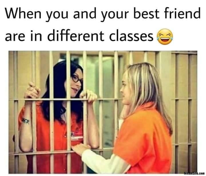 When you and your best friend are in different classes meme