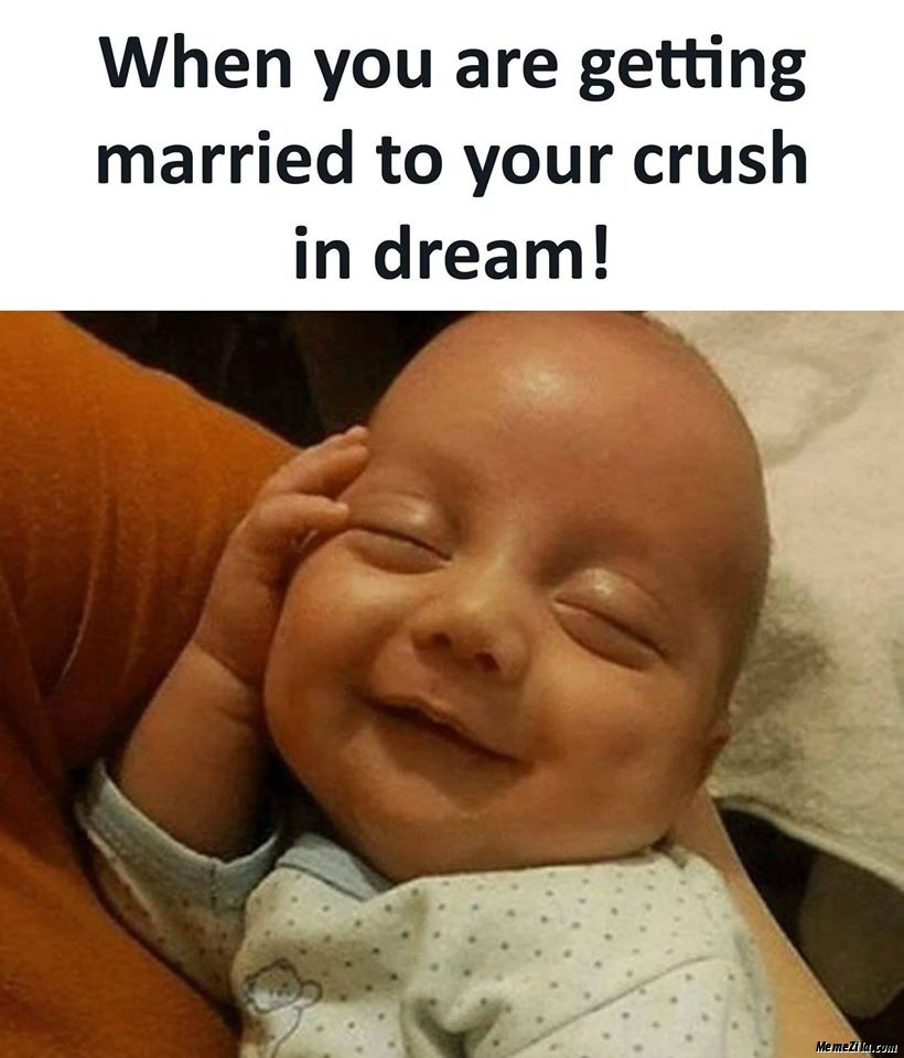 When you are getting married to your crush in dream meme