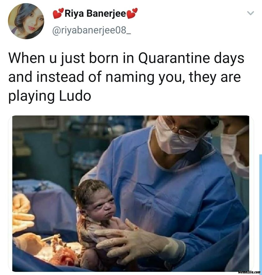 When you are just born in quarantine days and instead of naming you they are playing ludo meme