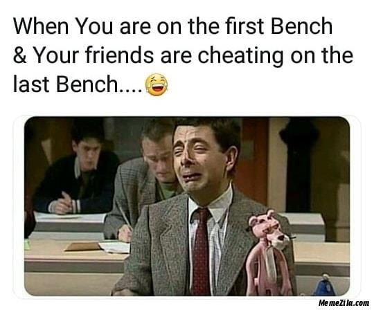 When you are on the first bench and your friends are cheating on the last bench meme