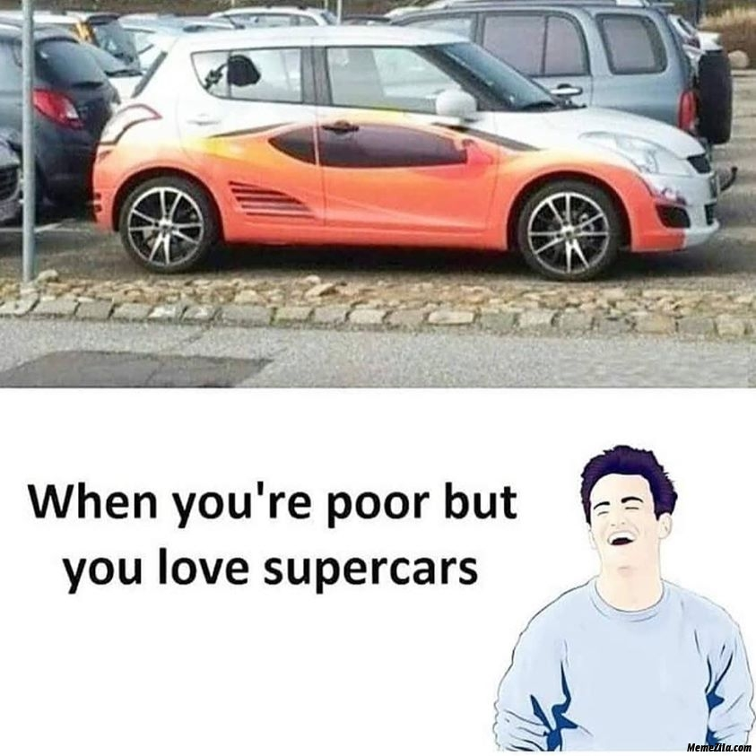 When you are poor but you love supercars meme