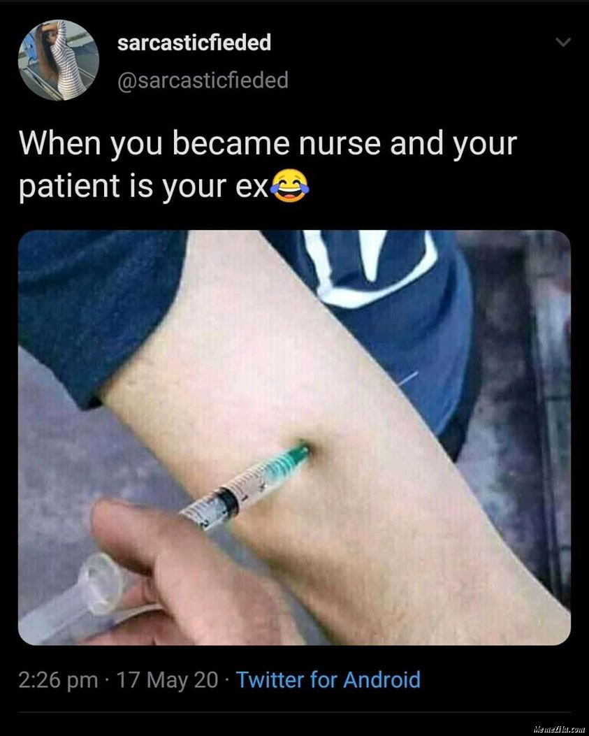 When you become nurse and your patient is your ex meme