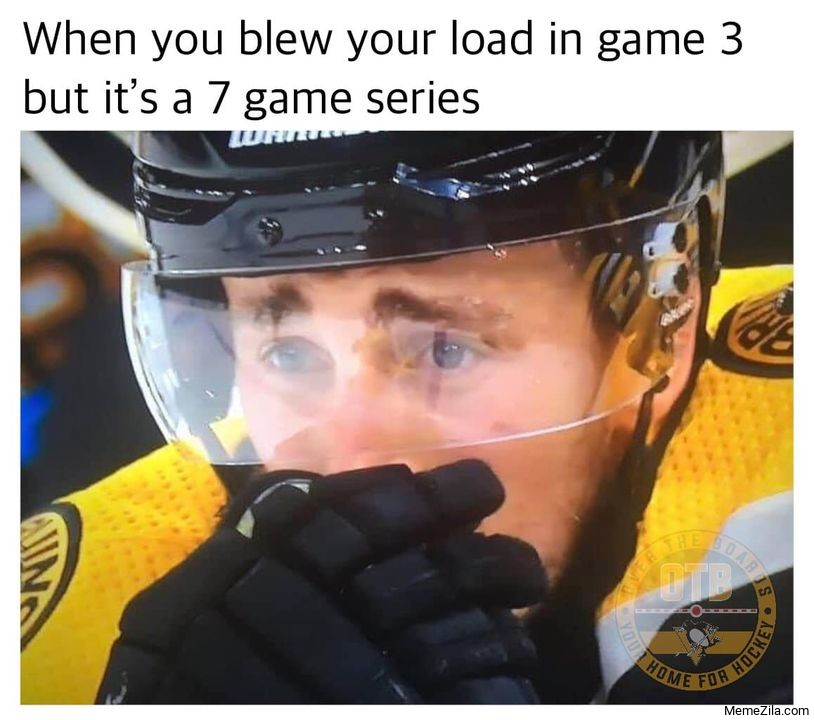 When you blew your load in in game free but its a 7 game series meme