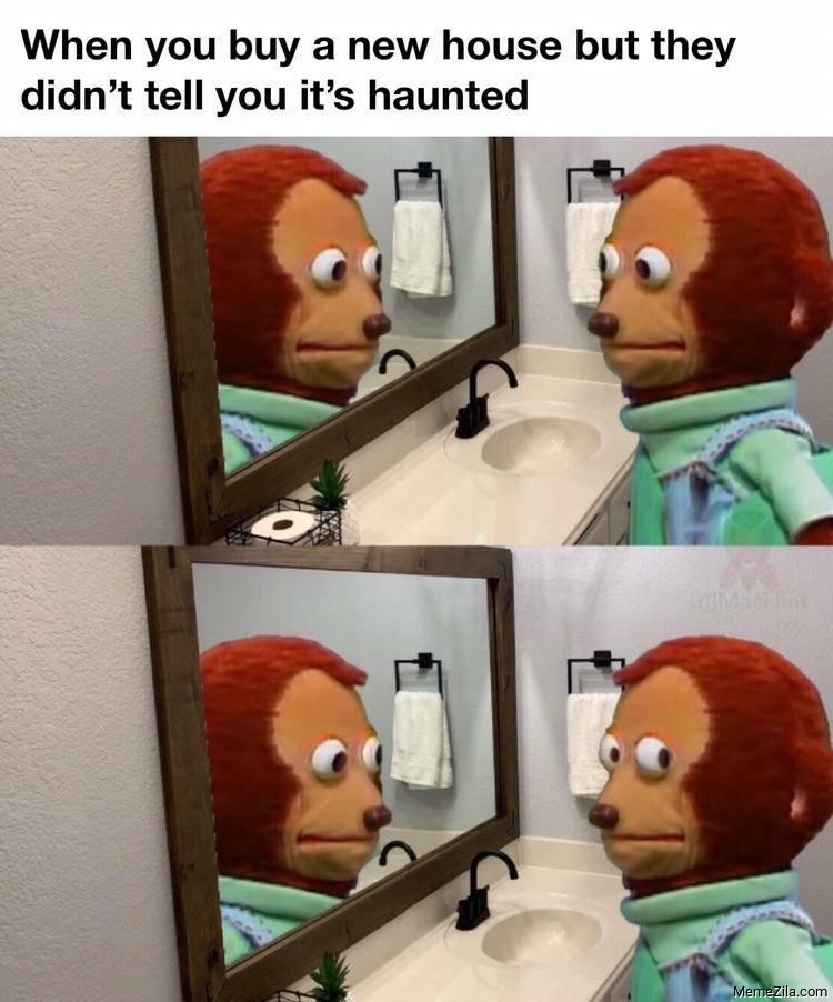 When you buy a new house but they dont tell you its haunted meme