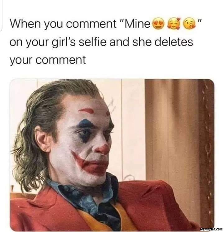 When you comment mine on your girls selfie and she deletes your comment meme