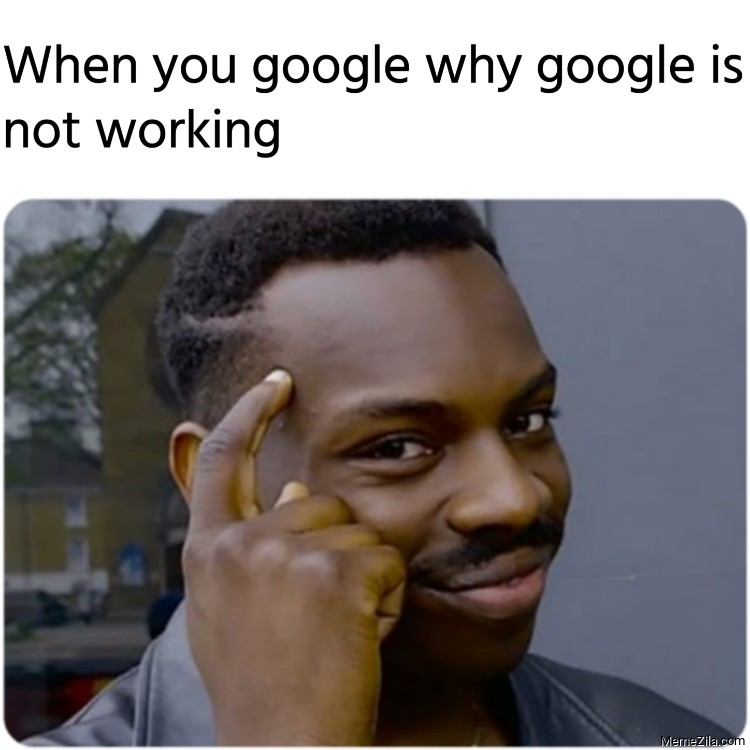 When you google why google is not working meme