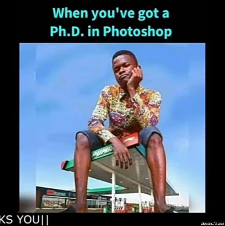 When you got a phd in photoshop meme