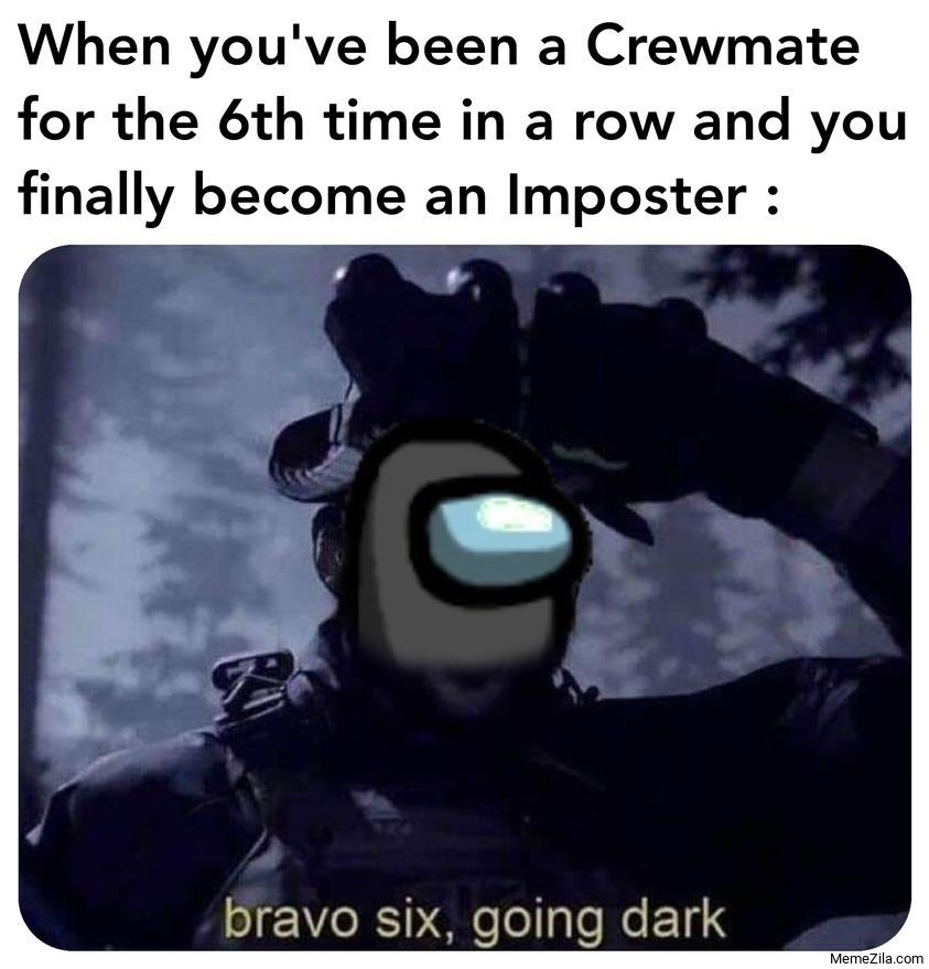 When you have been a crewmate for a 6th time in a row you finally become an imposter meme