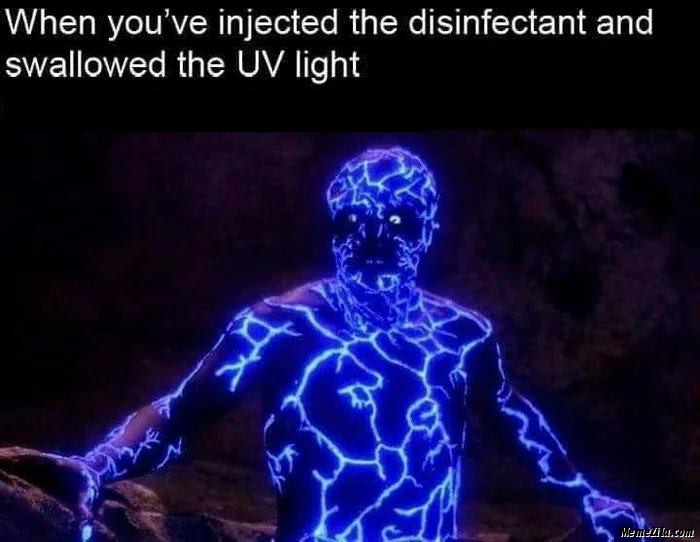 When you have injected the disinfectant and swallowed the UV light meme