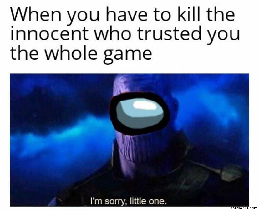 When you have to kill the innocent who trusted you the whole game Im sorry little one meme
