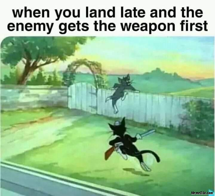 When you land late and the enemy gets the weapon first meme