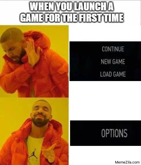 When you launch a game for the first time Options meme