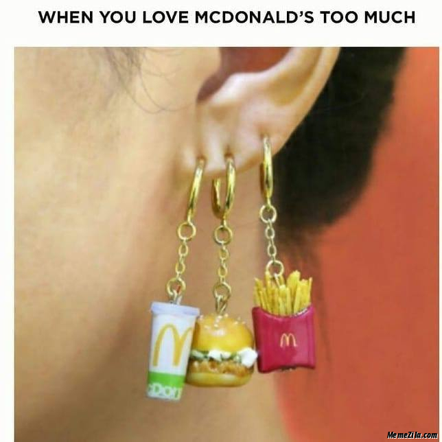 When you love mcdonalds too much earrings meme
