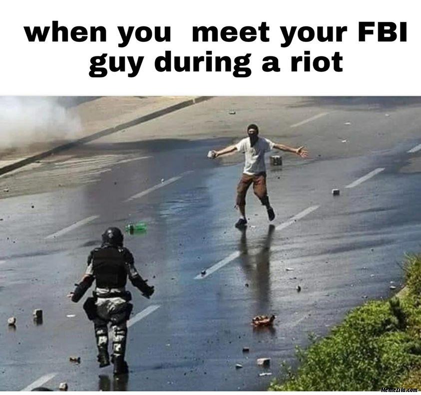 When you meet your FBI guy during a riot meme