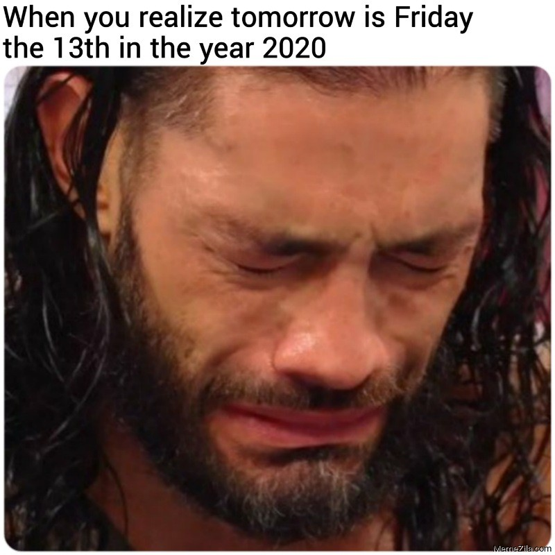 When you realize tomorrow is Friday the 13th in the year 2020 meme