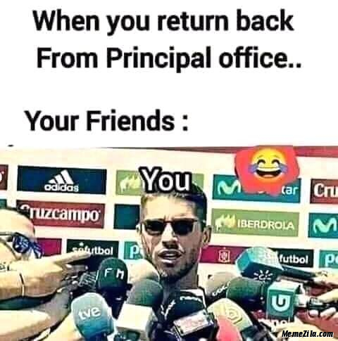 When you return back from principal office Your friends meme