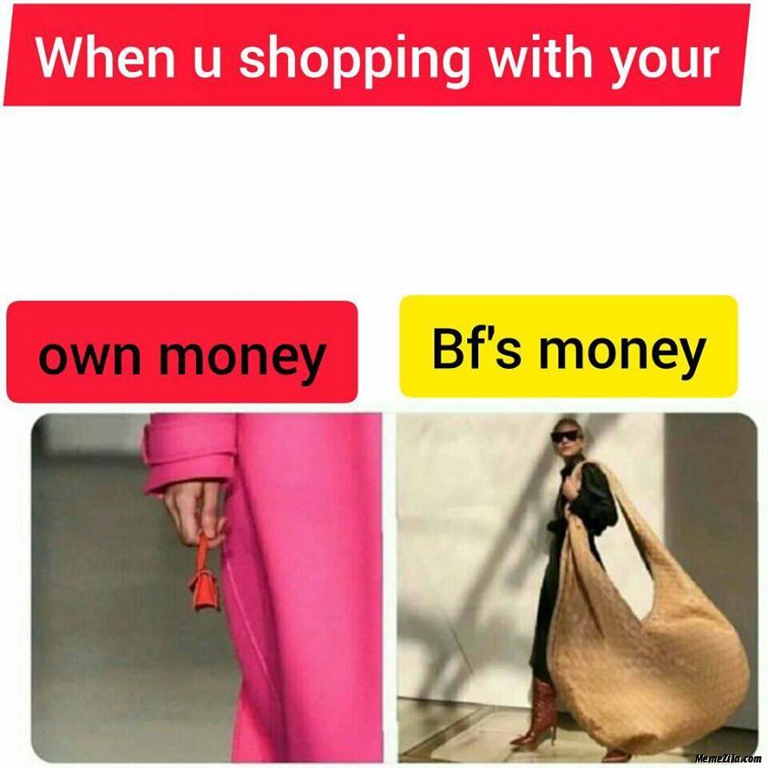 When you shopping with your Own money vs Bfs money meme