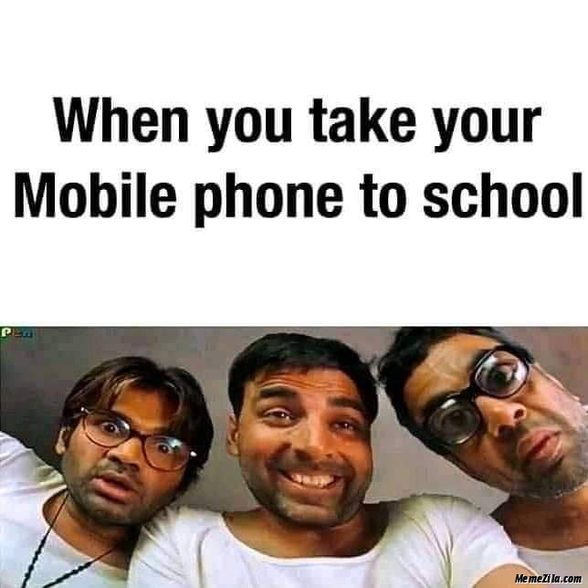 When you take your mobile phone to school meme
