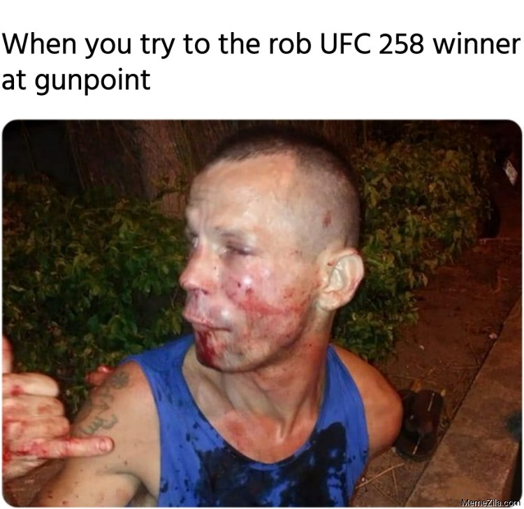 When you try to the rob UFC 258 winner at gunpoint meme