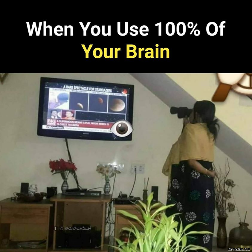 When you use 100 percent of your brain meme