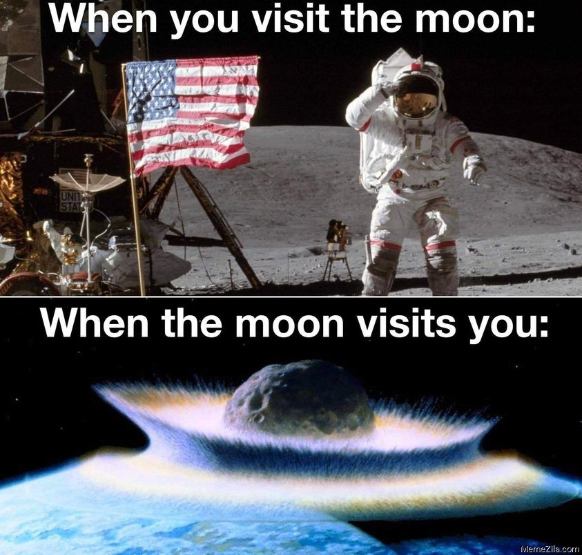 When you visit the moon When the moon visits you meme