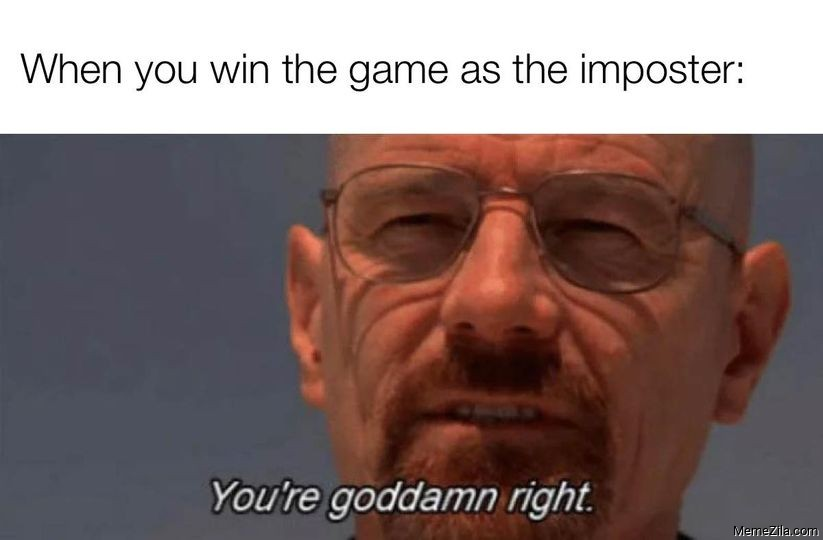 When you win the game as imposter You are goddamn right meme