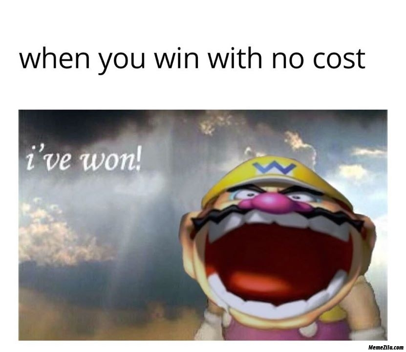 When you win with no cost I have won mean