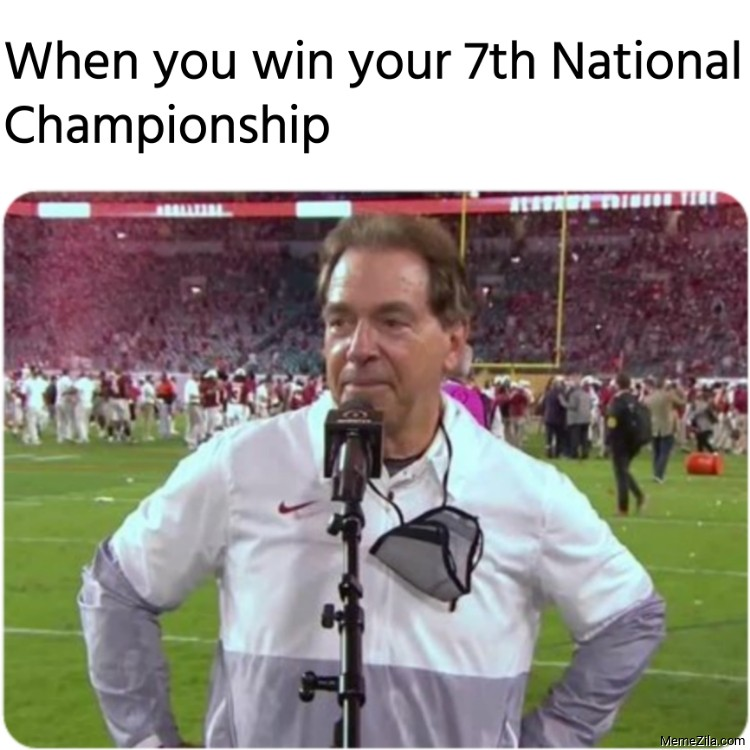 When you win your 7th National Championship meme