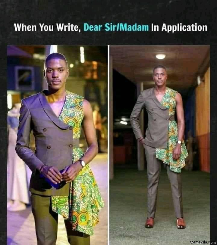 When you write Dear sir madam in application meme