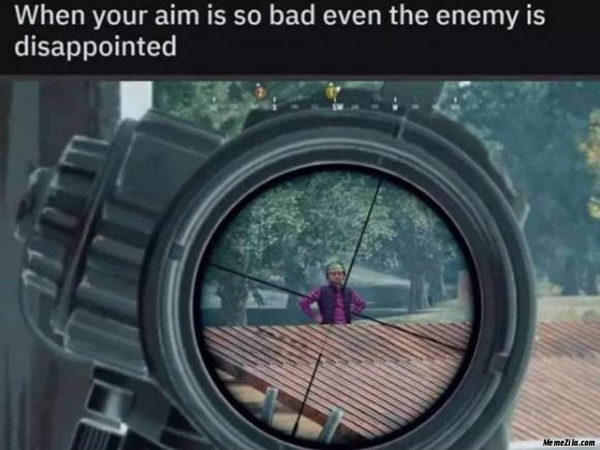 When your aim is so bad even the enemy is disappointed meme