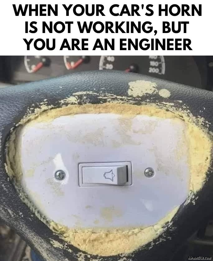 When your cars horn is not working but you are an engineer meme