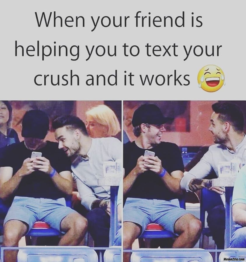 When your friend is helping you to text your crush and it helps meme