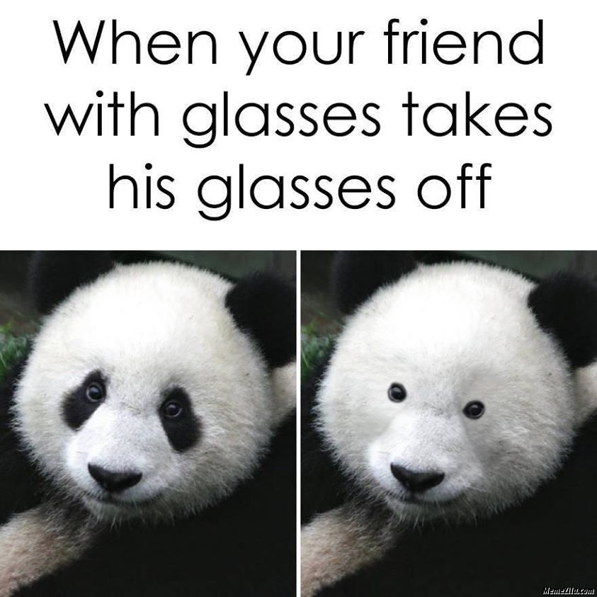 When your friend with glasses takes his glasses off meme
