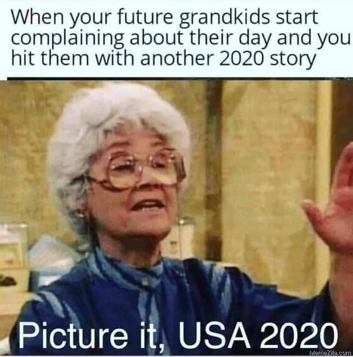 When your future grandkids start complaining about their day Picture it USA 2020 meme