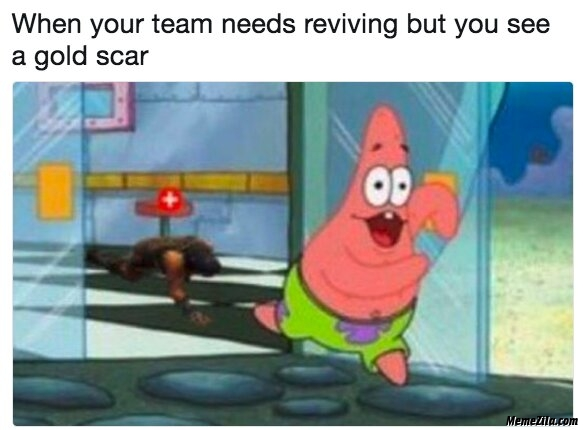 When your team needs reviving but you see a gold scar meme