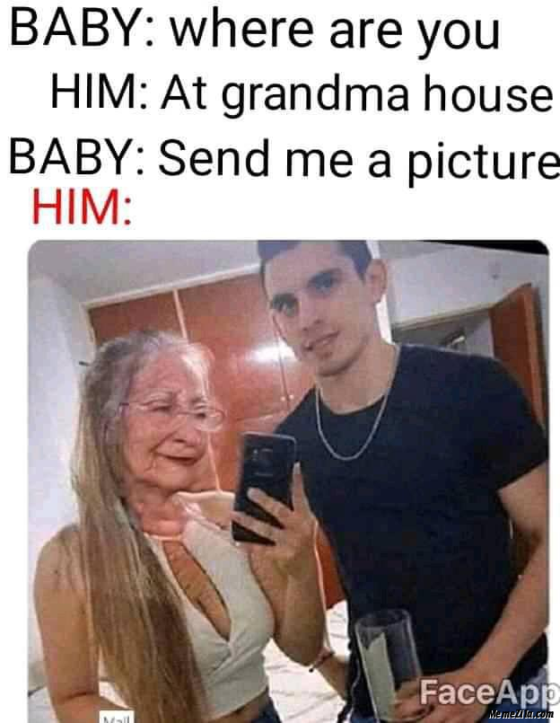 Where are you At grandma house Send me a picture meme