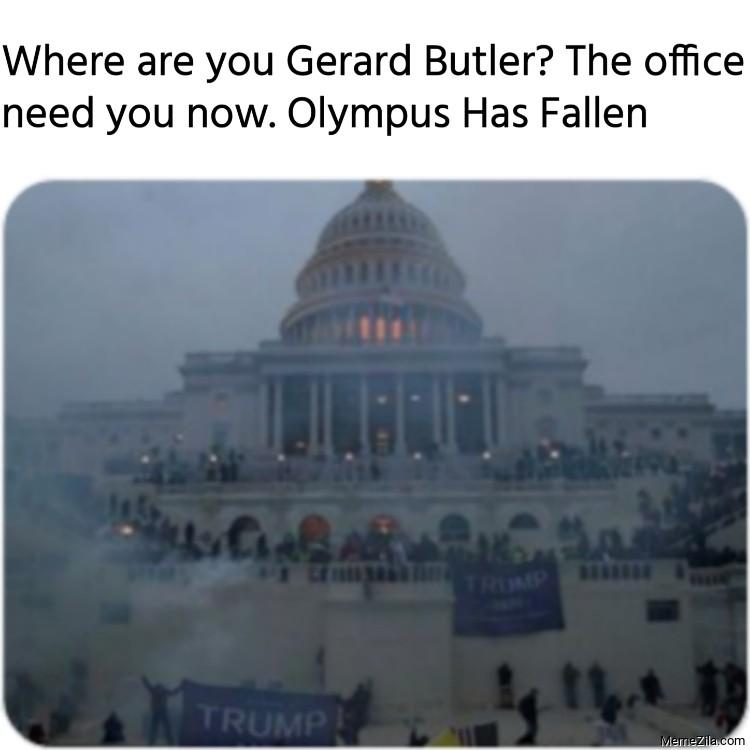 Where are you Gerard Butler The office need you now Olympus Has Fallen meme
