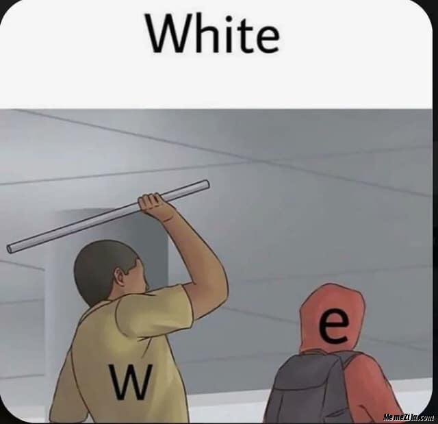 White W hit E meme