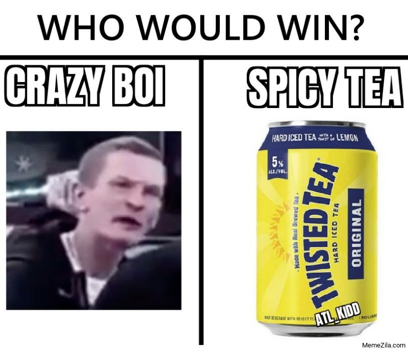 Who would win Crazy boi Twisted ice spicy tea meme