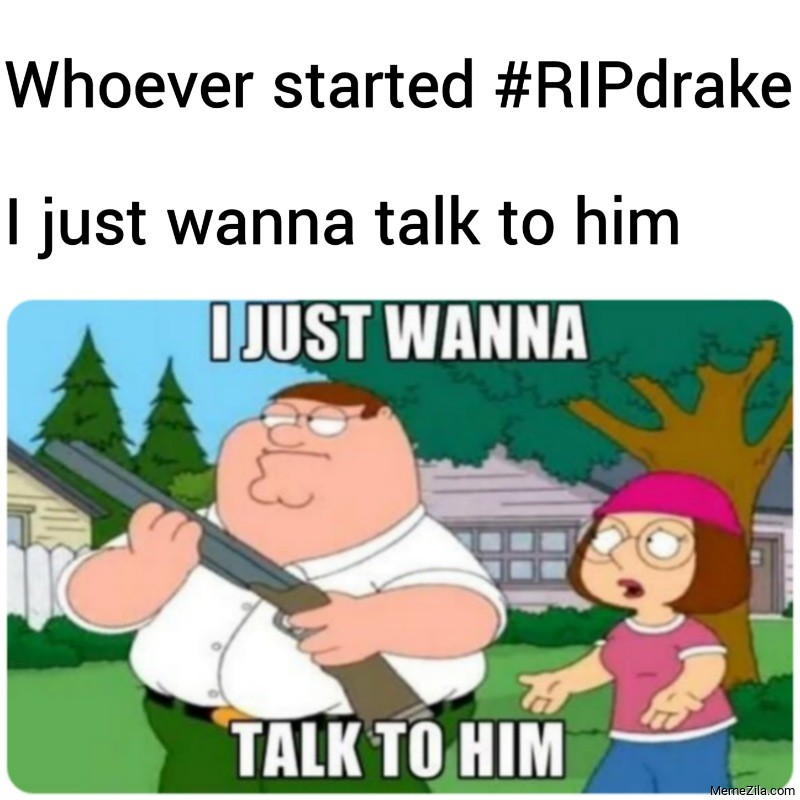 Whoever started RIPdrake I just wanna talk to him meme