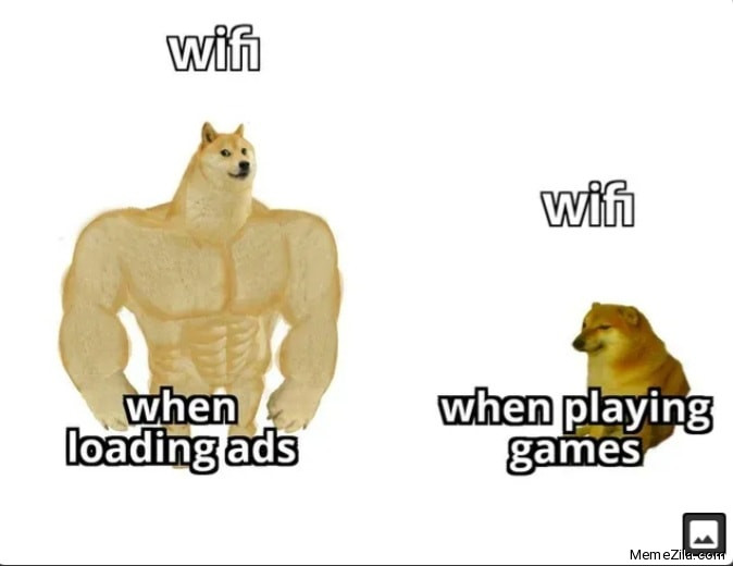 WiFi when loading ads vs WiFi when playing games meme