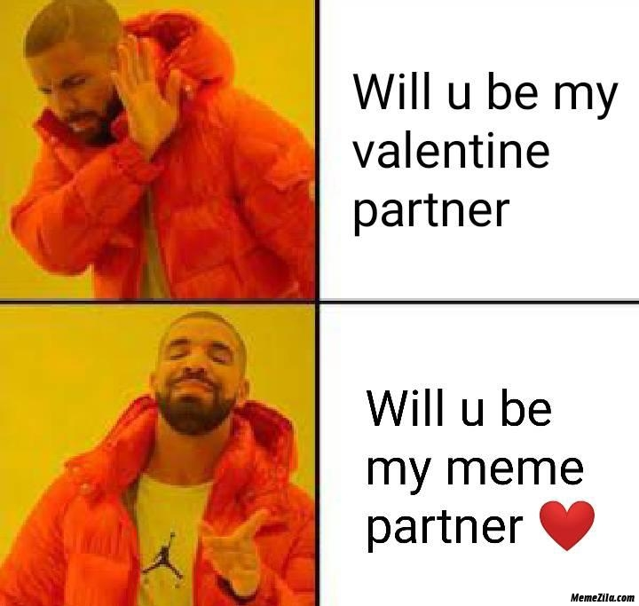 Will you be my valentine partner or will you be my meme partner
