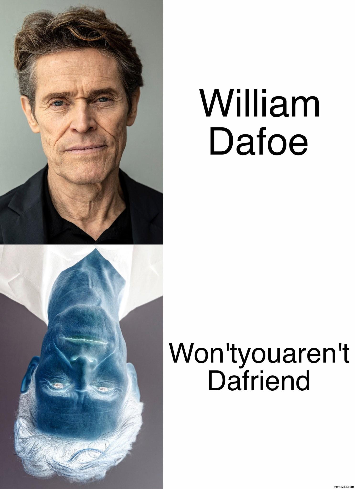 William Dafoe Won'tyouaren't Dafriend meme