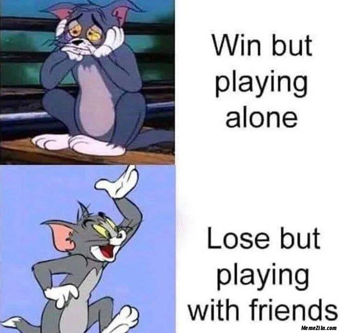 Win but playing alone Lost but playing with friends meme