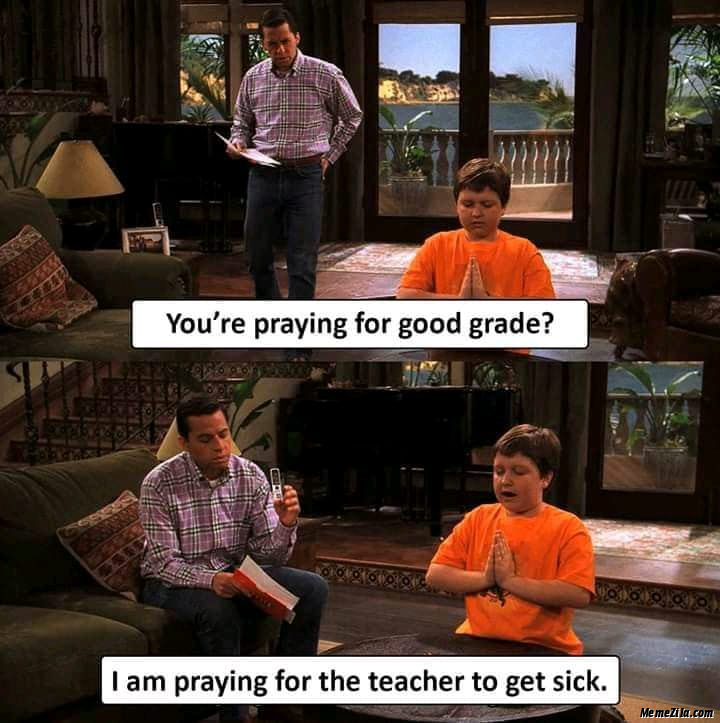 You are praying for good grade I am praying for the teacher to get sick meme