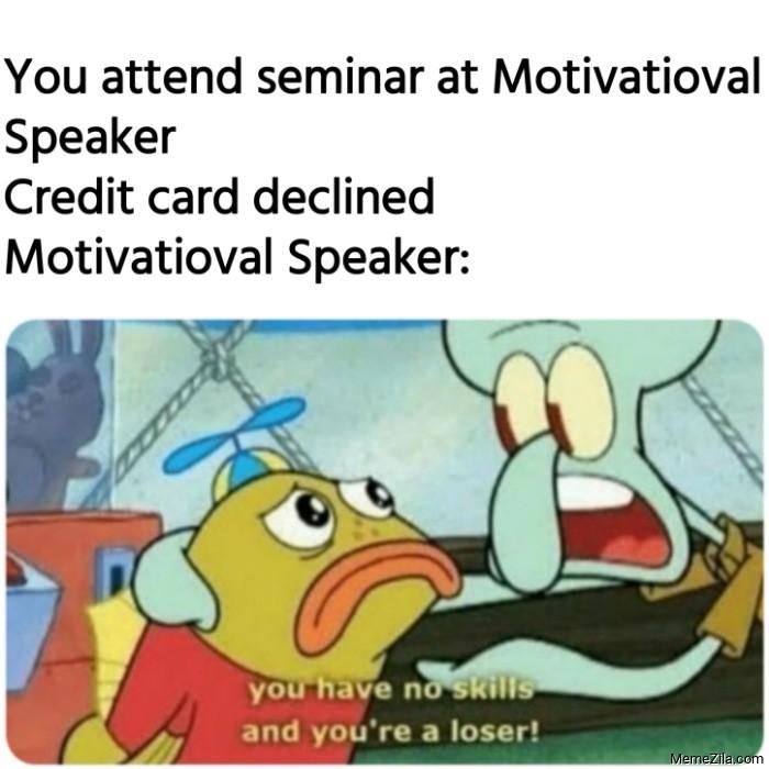 You attend seminar at Motivatioval Speaker Credit card declined meme