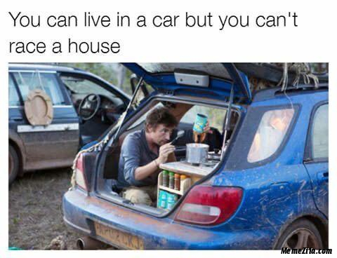 You can live in a car but you cant race a house meme